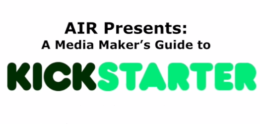 AIR Presents: A Media Maker's Guide to Kickstarter